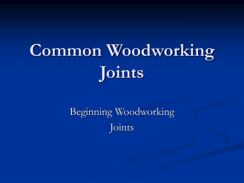 Ppt Common Woodworking Joints Powerpoint Presentation Id 1110059