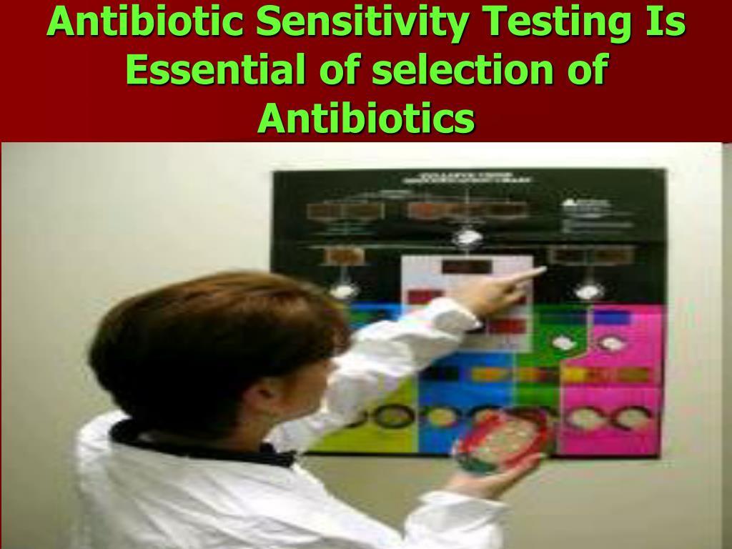 Antibiotic Sensitivity Testing Is Essential of selection of  Antibiotics