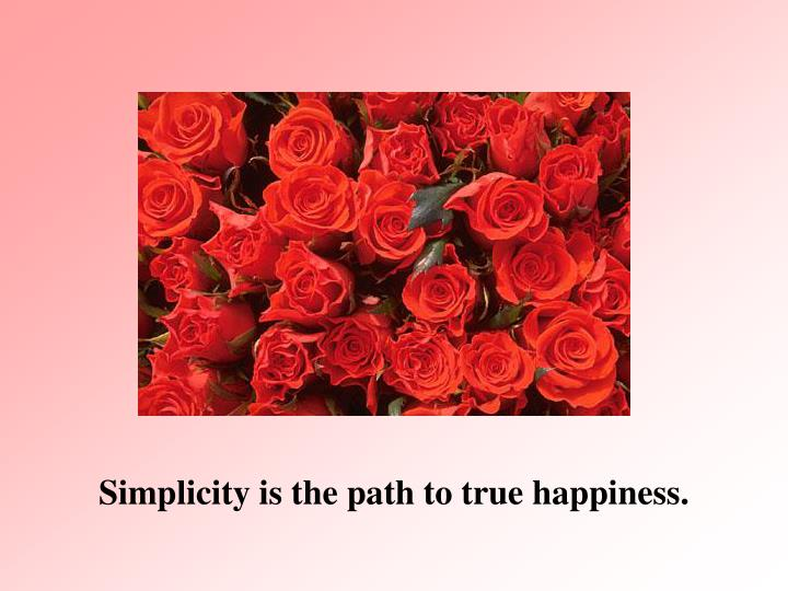 Simplicity is the path to true happiness.