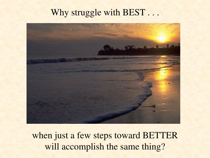 Why struggle with BEST . . .