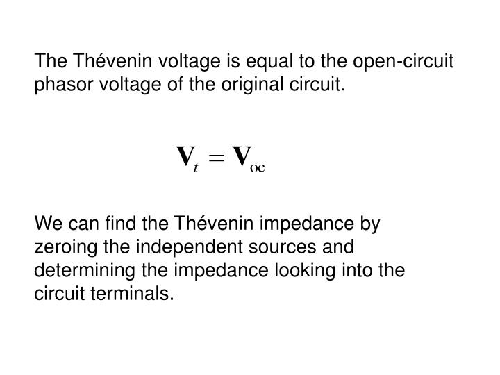 The Thévenin voltage is equal to the open-circuit phasor voltage of the original circuit.