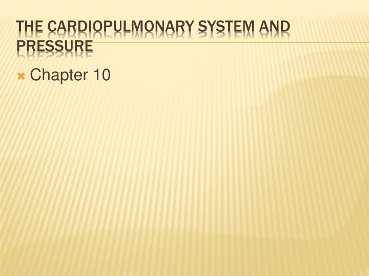 the cardiopulmonary system and pressure n.