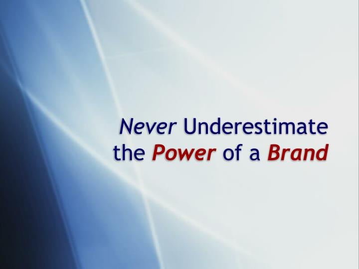 never underestimate the power of a brand n.