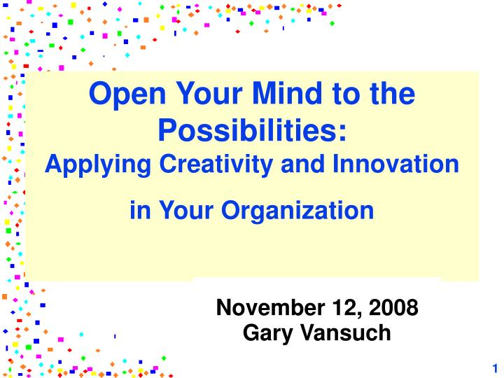 open your mind to the possibilities applying creativity and innovation in your organization n.