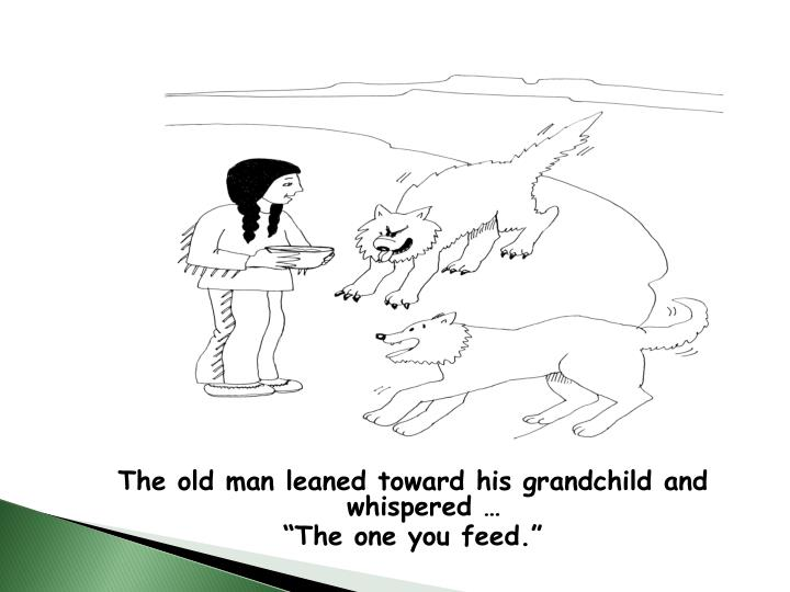 The old man leaned toward his grandchild and whispered …
