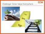 challenge grow value everywhere