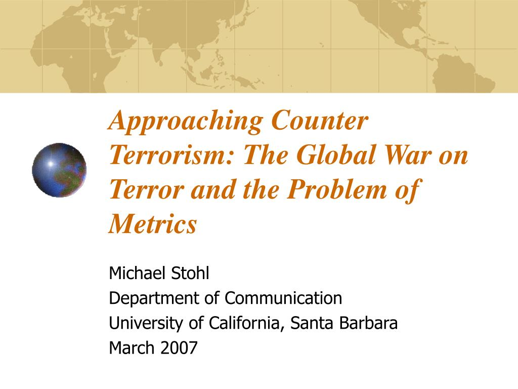 approaching counter terrorism the global war on terror and the problem of metrics l.
