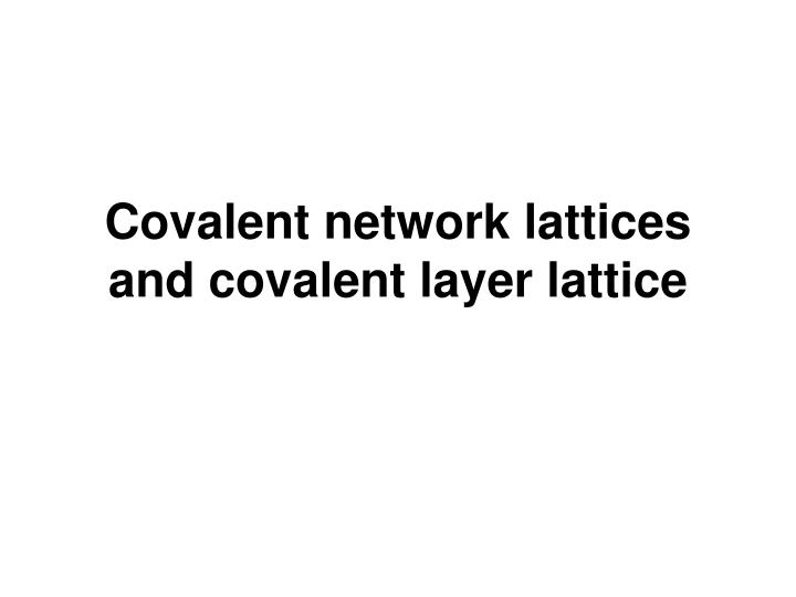 covalent network lattices and covalent layer lattice n.