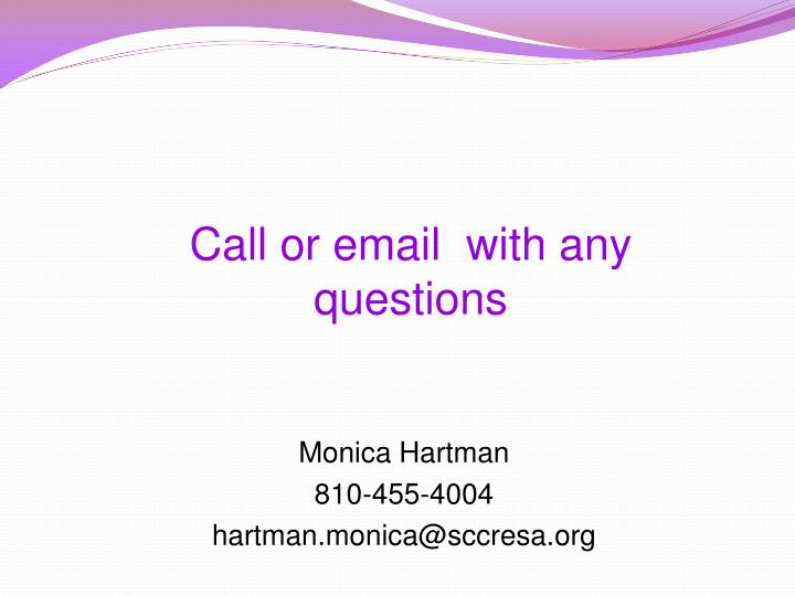 Call or email  with any questions