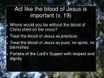 act like the blood of jesus is important v 19
