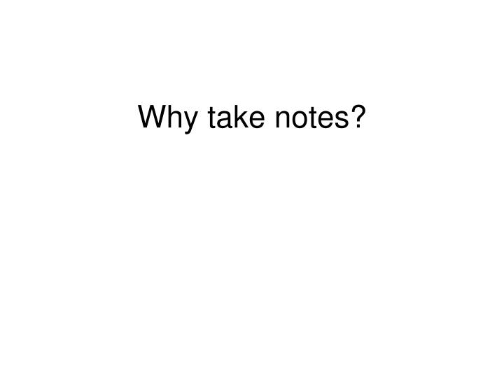 Why take notes
