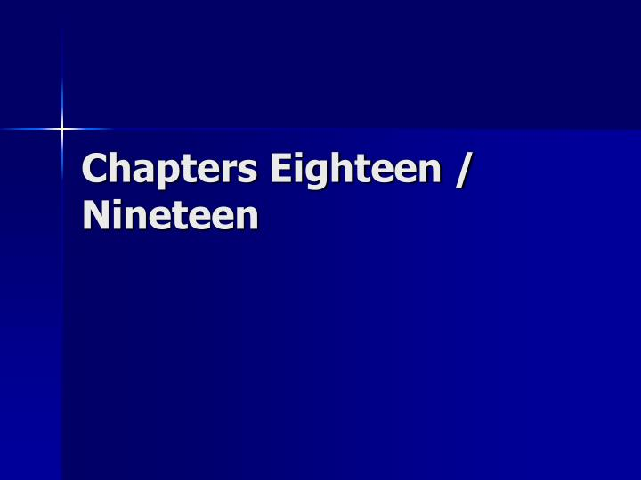 Chapters eighteen nineteen