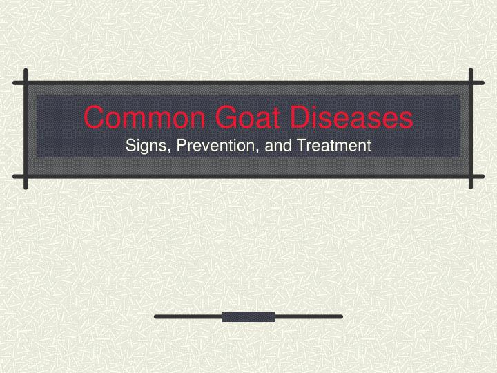 common goat diseases signs prevention and treatment n.