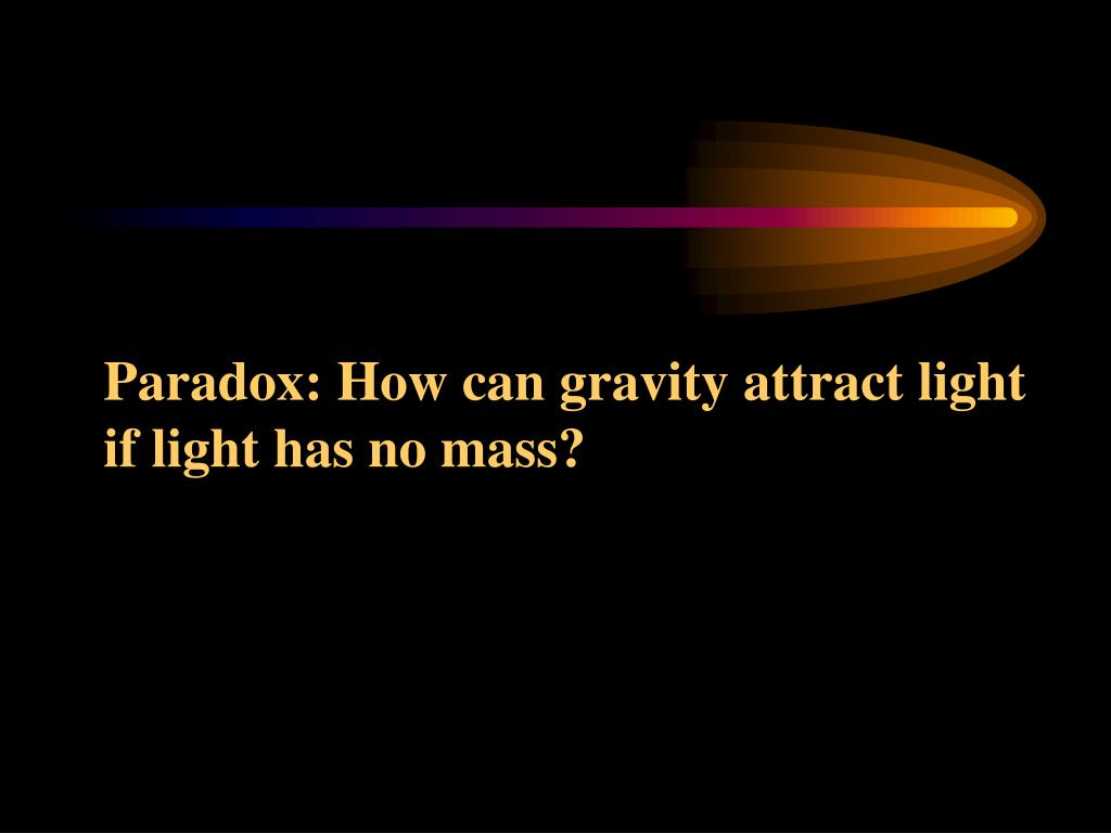Paradox: How can gravity attract light