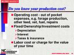 do you know your production cost