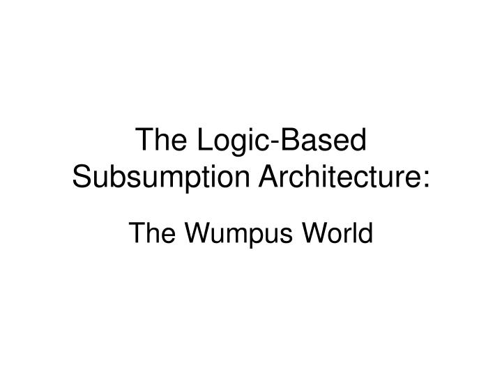the logic based subsumption architecture n.