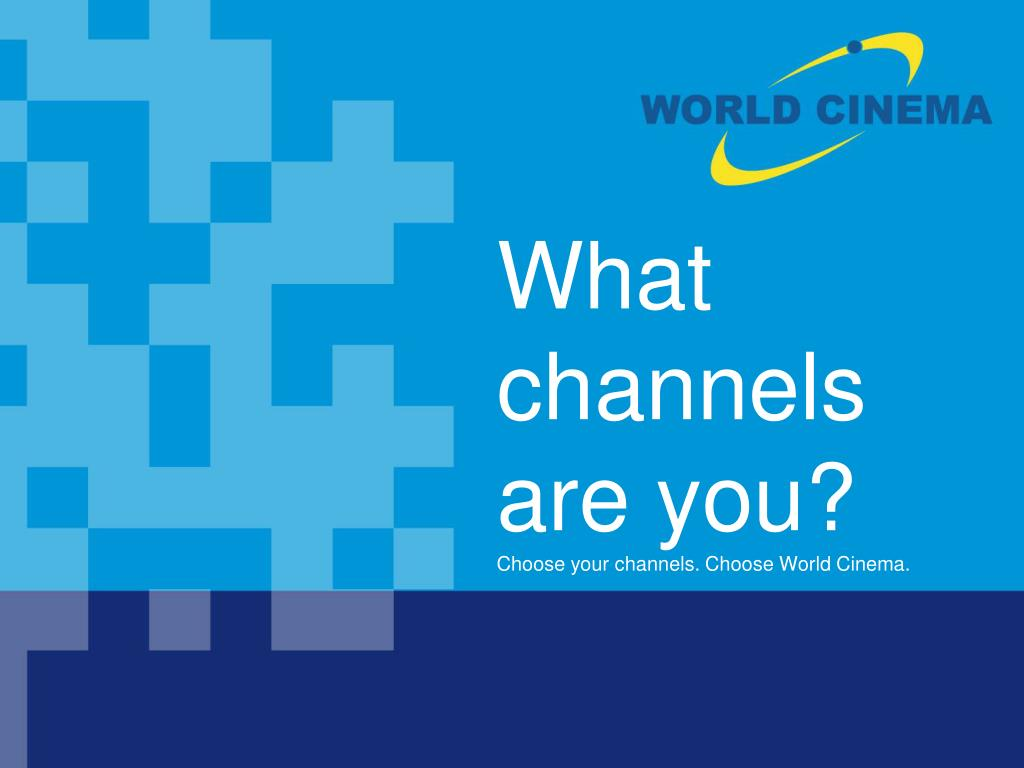 what channels are you choose your channels choose world cinema