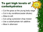to get high levels of carbohydrates