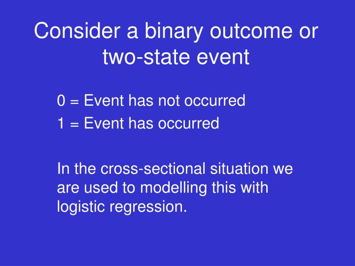Consider a binary outcome or two-state event