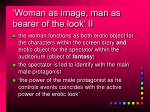 woman as image man as bearer of the look ii