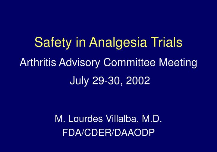 Safety in analgesia trials a rthritis advisory committee meeting july 29 30 2002