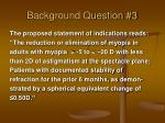 background question 3