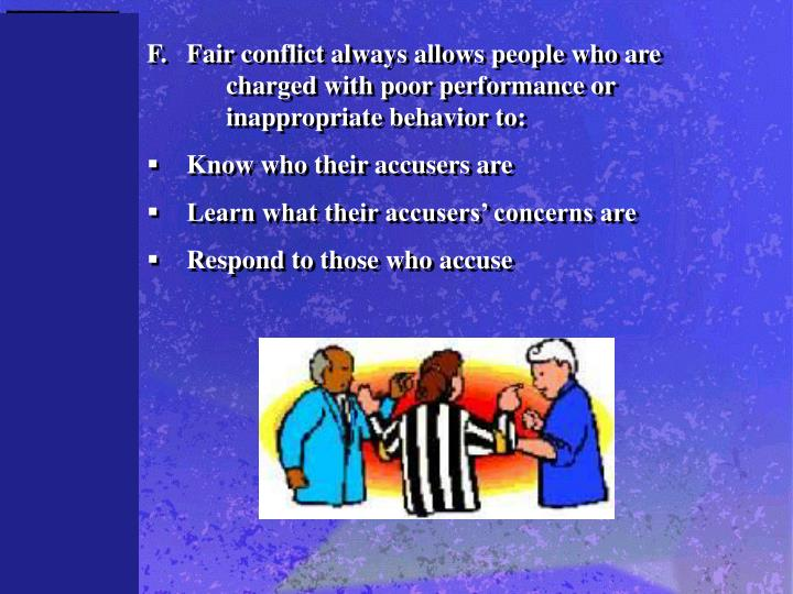 F.	Fair conflict always allows people who are 	charged with poor performance or 	inappropriate behavior to: