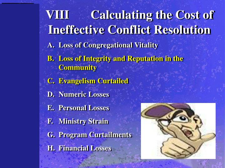 VIII	Calculating the Cost of Ineffective Conflict Resolution