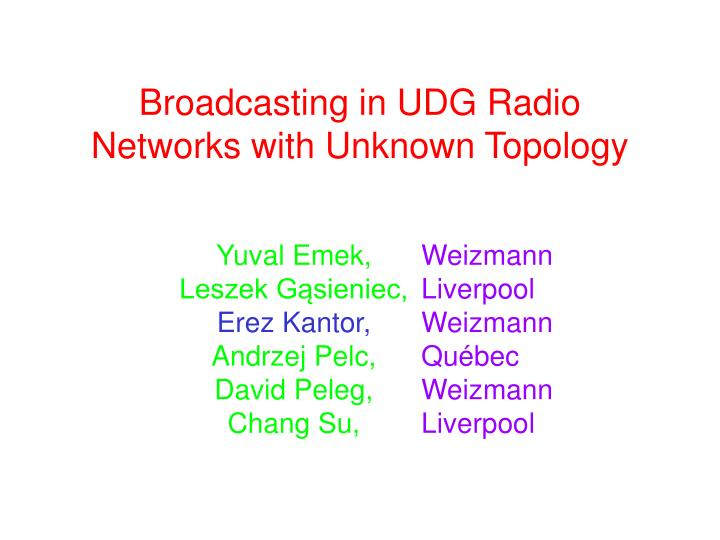 Broadcasting in udg radio networks with unknown topology