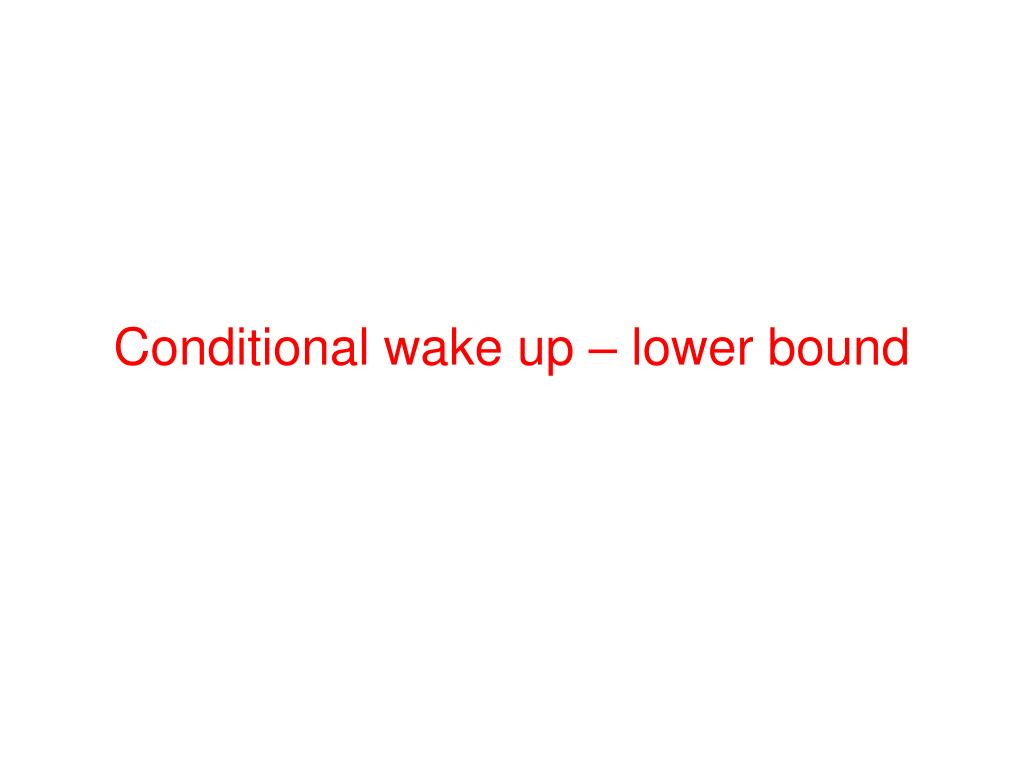 Conditional wake up – lower bound