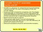 consider hla b 27 associated aortitis and ar