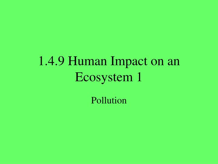 1 4 9 human impact on an ecosystem 1 n.