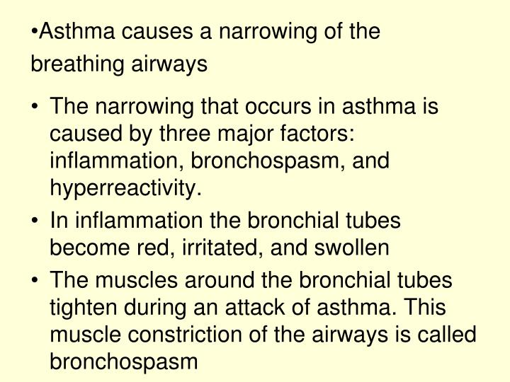 Asthma causes a narrowing of the breathing airways