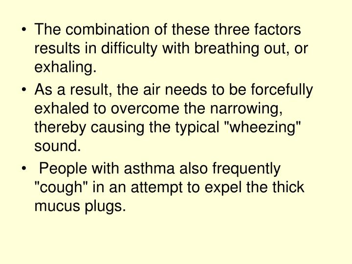 The combination of these three factors results in difficulty with breathing out, or exhaling.