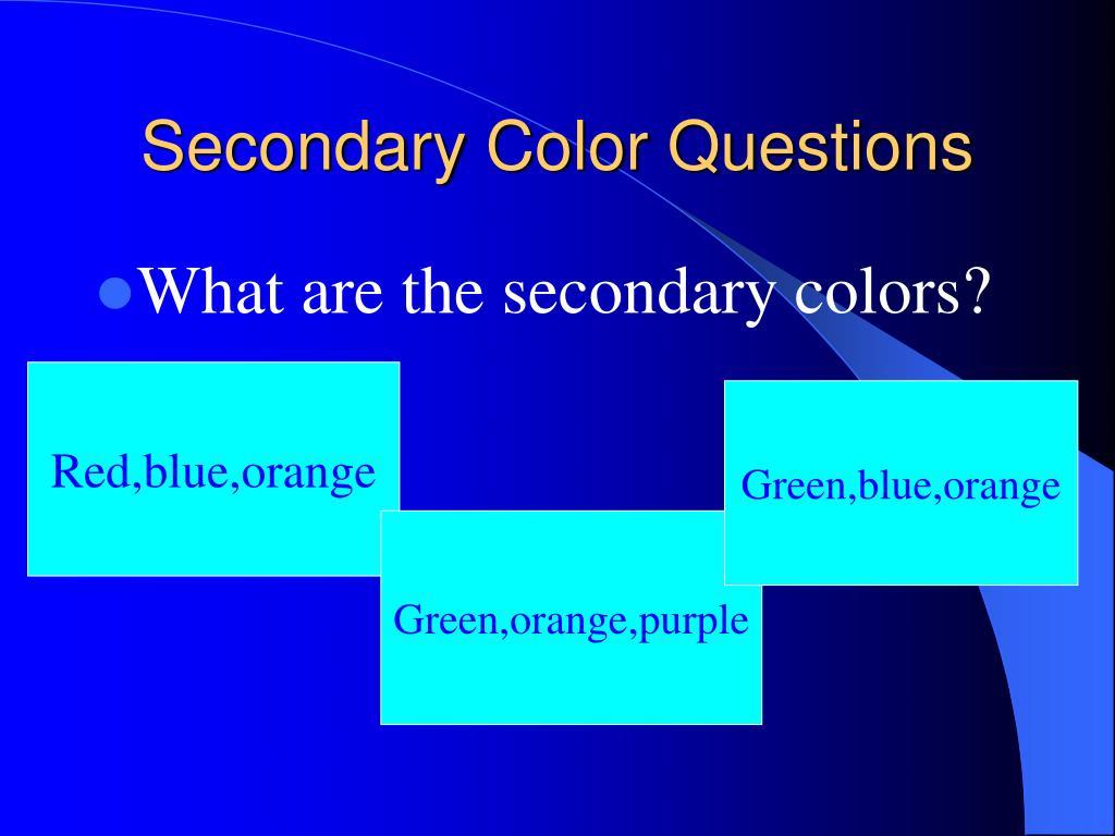 Secondary Color Questions