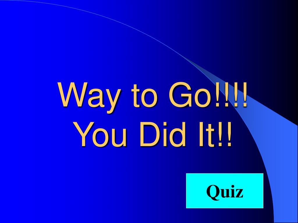 Way to Go!!!!