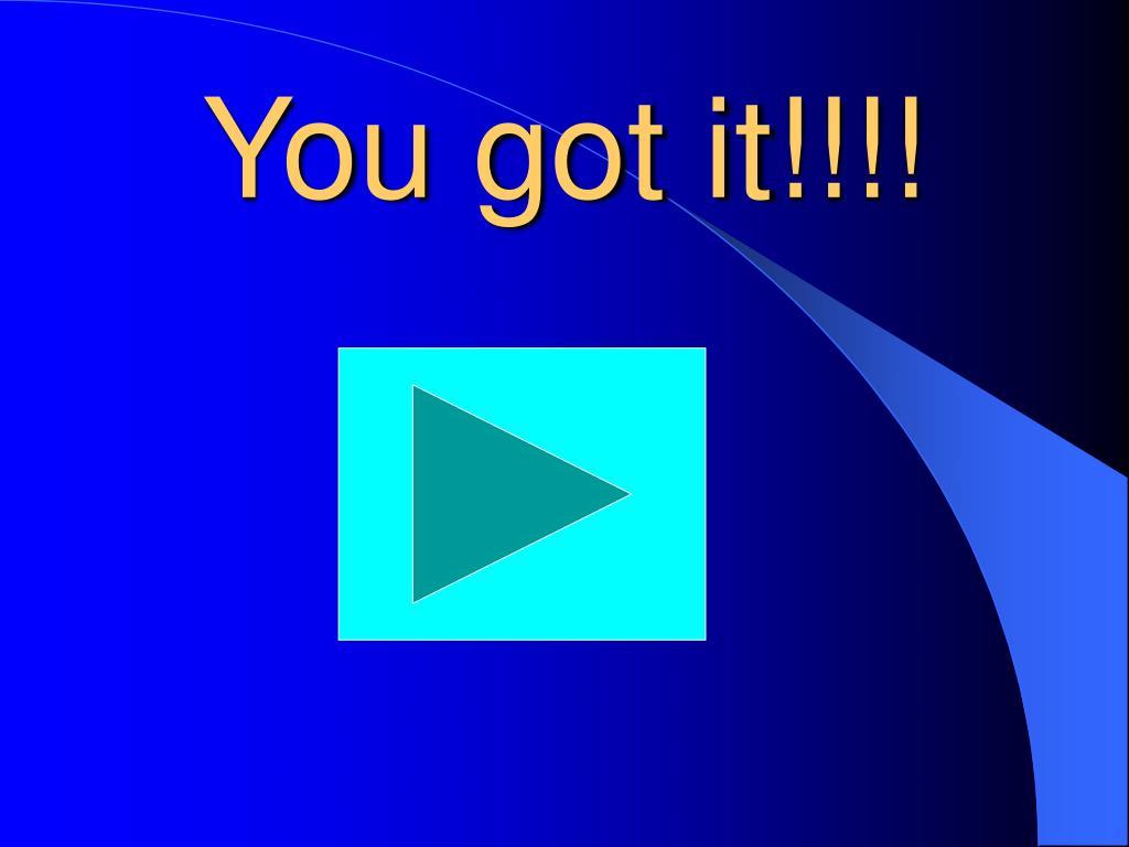 You got it!!!!