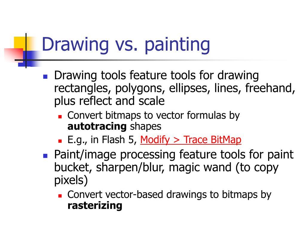 Drawing vs. painting