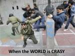 when the world is crasy