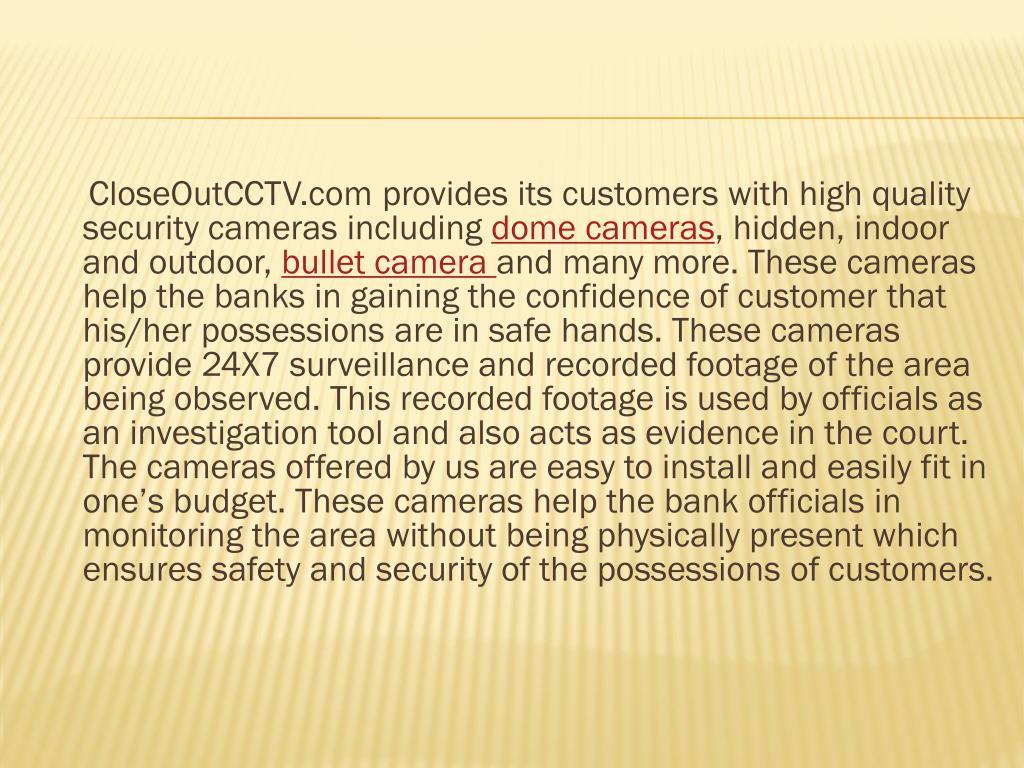 CloseOutCCTV.com provides its customers with high quality security cameras including