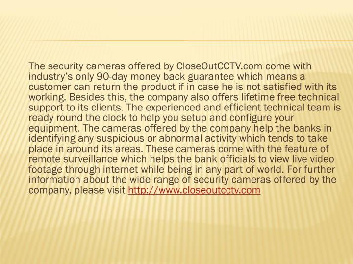 The security cameras offered by CloseOutCCTV.com come with industry's only 90-day money back ...