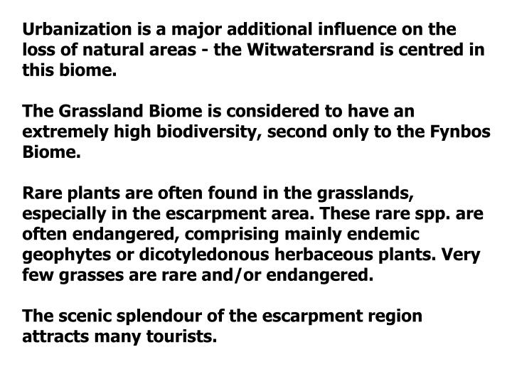 Urbanization is a major additional influence on the loss of natural areas - the Witwatersrand is centred in this biome.