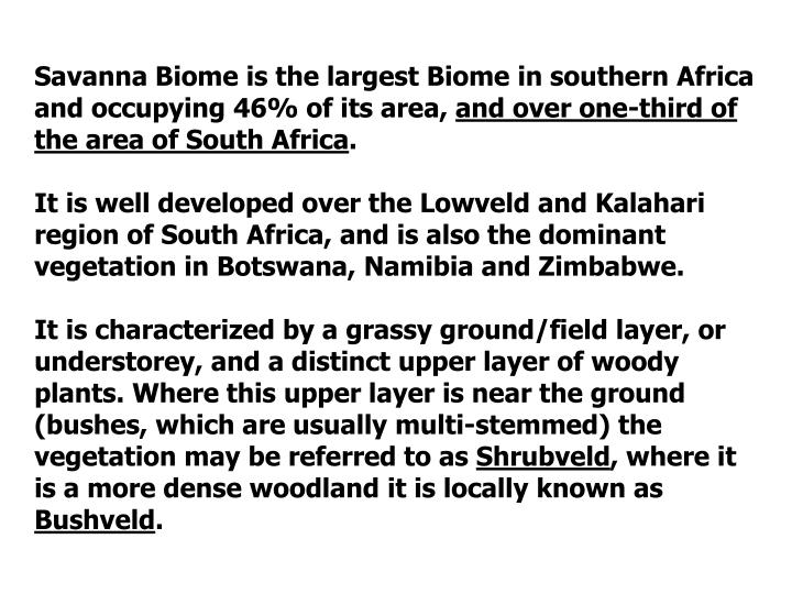 Savanna Biome is the largest Biome in southern Africa and occupying 46% of its area,