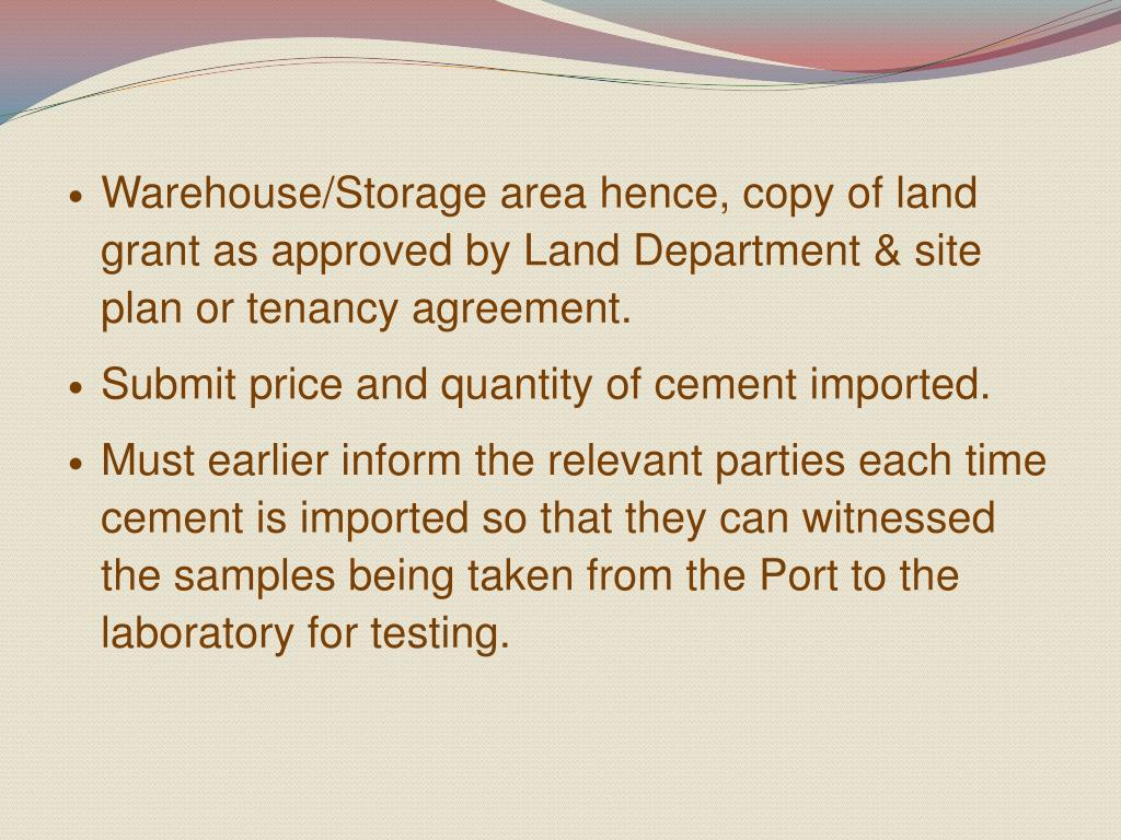 Warehouse/Storage area hence, copy of land grant as approved by Land Department & site plan or tenancy agreement.