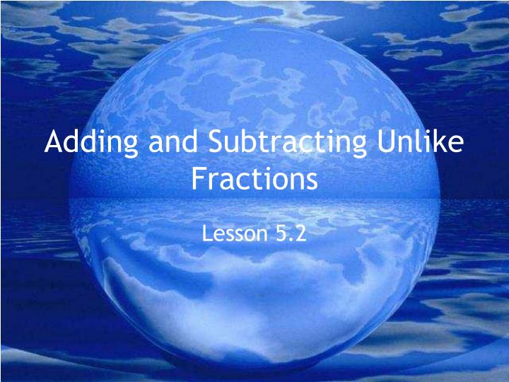 adding and subtracting unlike fractions n.
