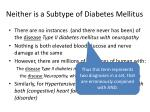 neither is a subtype of diabetes mellitus