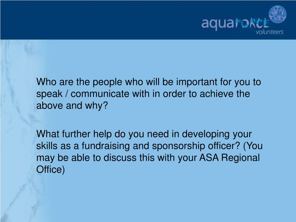 Who are the people who will be important for you to speak / communicate with in order to achieve the above and why?