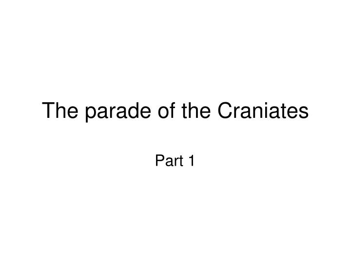the parade of the craniates n.