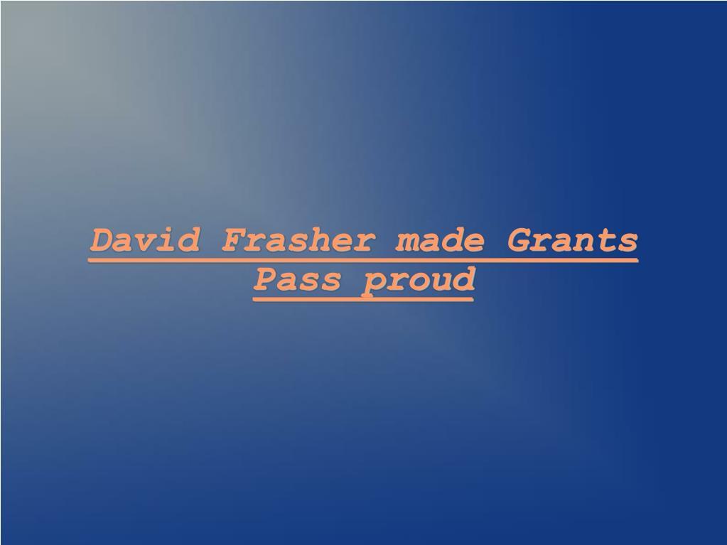 David Frasher made Grants Pass proud