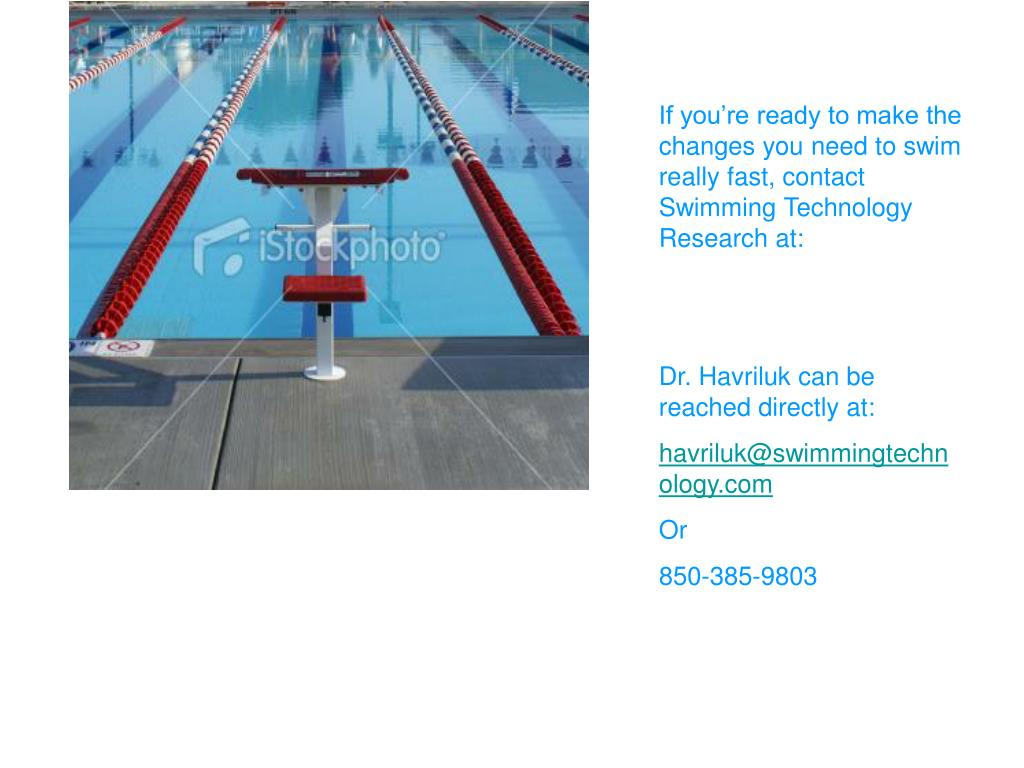 If you're ready to make the changes you need to swim really fast, contact Swimming Technology Research at: